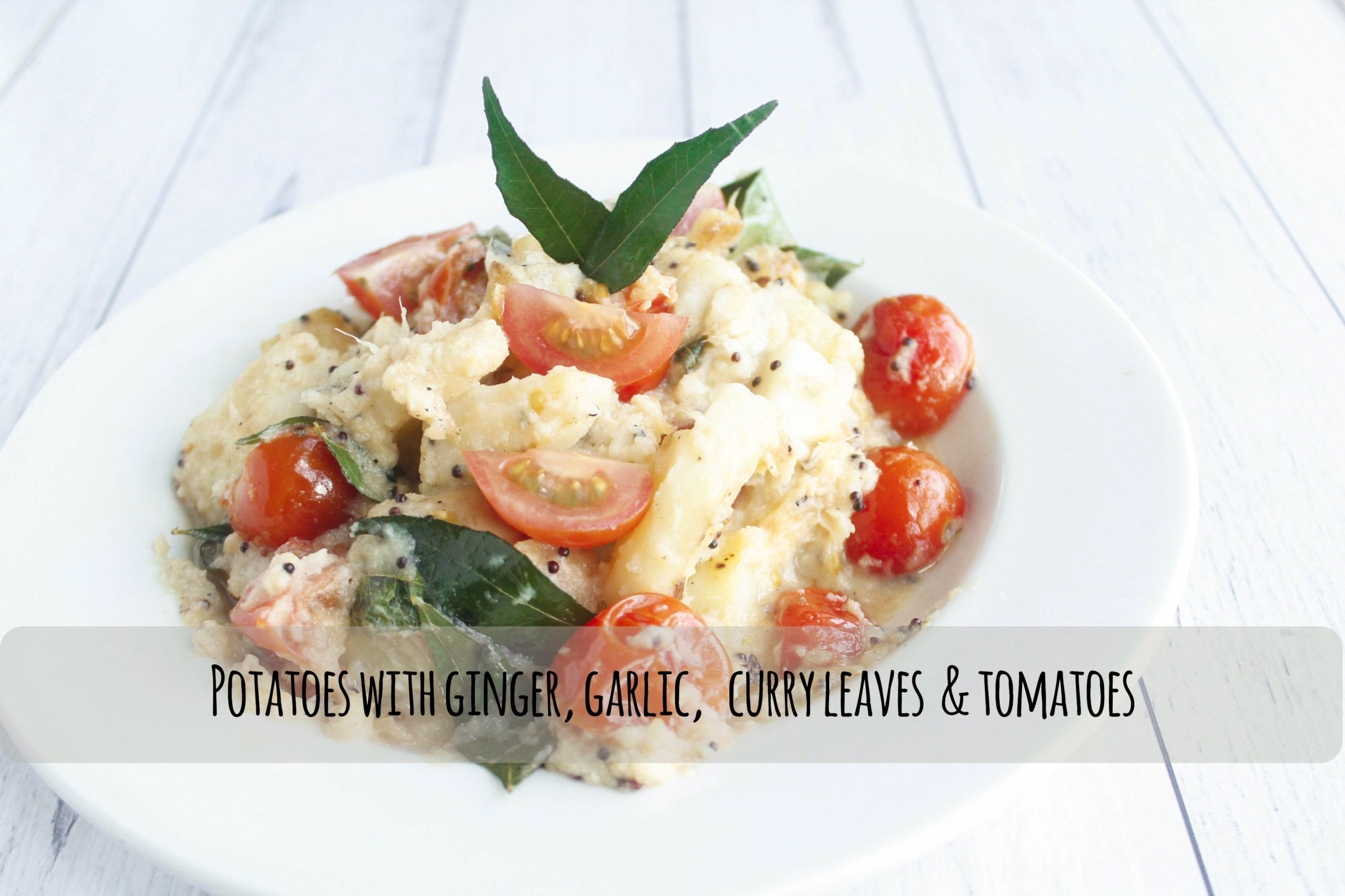 Potato, ginger, garlic, curry leaves and tomato